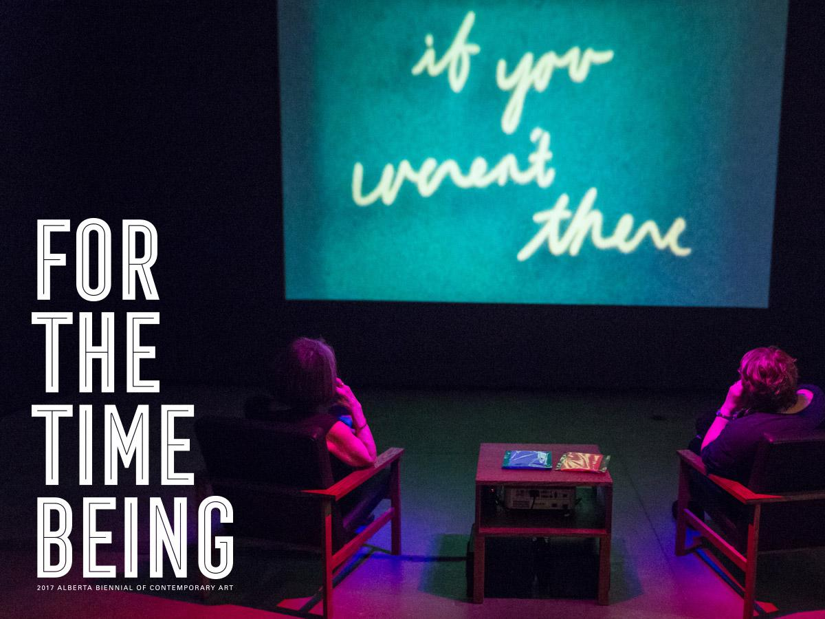 For The Time Being 2017 Alberta Biennial Of Contemporary Art